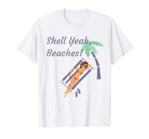 Shell Yeah, Beaches! Summertime Wordplay Pun T-Shirt