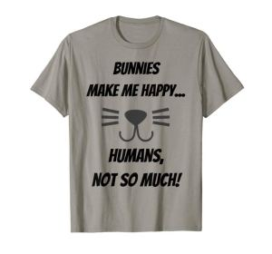 Bunnies make me happy... Humans, not so much! T-Shirt