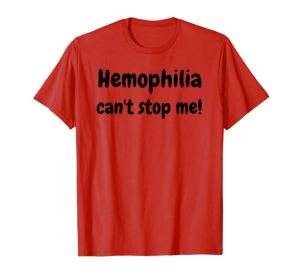 Hemophilia can't stop me! T-Shirt for Factor VIII Fighters by Christine aka stine1 on Amazon US