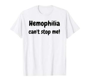 Hemophilia can't stop me! T-Shirt for Factor VIII Fighter