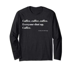 Coffee Everyone Shut Up Japanese Haiku minimalist Typography Long Sleeve T-Shirt