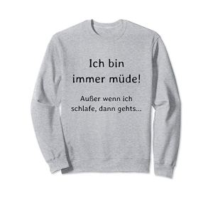 German I am always tired, unless I am sleeping Sweatshirt